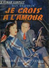 Je Crois A L'Amour. Collection : Le Roman Complet. - Couverture - Format classique