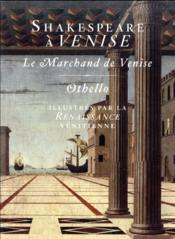 Vente livre :  Shakespeare à Venise ; le Marchand de Venise et Othello illustrés par la Renaissance vénitienne  - William Shakespeare