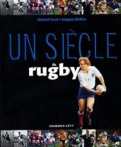 Un Siecle De Rugby  - Richard Escot - Jacques Riviere