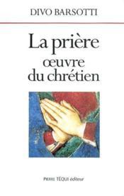 La Priere, Oeuvre Du Chretien - Couverture - Format classique