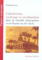 Catholicisme, esclavage et acculturation dans la caraïbe francophone et en guyane au xix siècle - Intérieur - Format classique