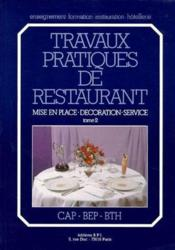 Travaux pratiques de restaurant t.2 ; mise en place, décoration, service ; CAP, BEP, BTH - Couverture - Format classique