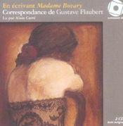 En écrivant madame Bovary ; correspondance de Gustave Flaubert - Intérieur - Format classique