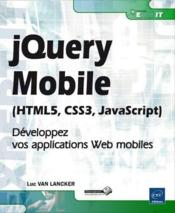 Vente livre :  JQuery Mobile (HTML5, CSS3, JavaScript) ; développez vos applications Web mobiles  - Luc Van Lancker