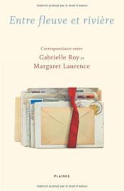 Entre Fleuve Et Riviere : Correspondance Entre Gabrielle Roy Et - Couverture - Format classique