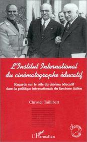 L'institut international du cinématographe éducatif ; regards sur le rôle du cinéma éducatif dans la politique internationale du fascisme italien - Couverture - Format classique
