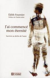 J'ai commence mon eternite ; survivre au declin de l'autre – Edith Fournier