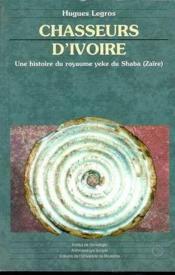 Chasseurs D'Ivoire. Une Histoire Du Royaume Yeke Du Shaba (Zaire) - Couverture - Format classique