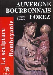 Auvergne bourbonnais forez ; la sculpture flamboyante - Intérieur - Format classique