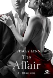 Vente livre :  The affair T.3 ; Obsession  - Stacey Lynn - Stacey Lynn