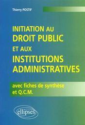 Initiation Au Droit Public Et Aux Institutions Administratives Avec Fiches De Synthese Et Qcm - Intérieur - Format classique