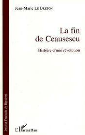 La fin de Ceausescu ; histoire d'une révolution - Couverture - Format classique