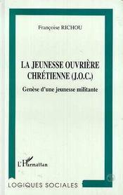 La Jeune Ouvriere Chretienne ; Genese D'Une Jeunesse Militante - Intérieur - Format classique