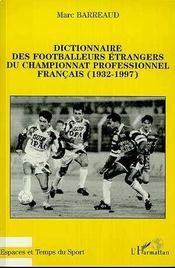 Dictionnaire Des Footballeurs Etrangers Du Championnat Professionnel Francais, 1932-1997 - Intérieur - Format classique
