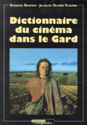 Dictionnaire Du Cinema Dans Le Gard - Couverture - Format classique