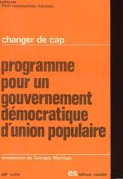 Changer De Cap - Programme Pour Un Gouvernement Democratique D'Union Populaire - Couverture - Format classique