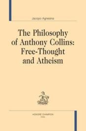Vente livre :  The philosophy of Anthony Collins : free-thought and atheism  - Agnesina Jacopo