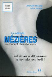 La Methode Mezieres, Un Concept Revolutionnaire ; Mal De Dos Et Deformations Ne Sont Plus Une Fatalite - Couverture - Format classique