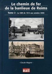 Le chemin de fer de la banlieue de reims t.2 ; le cbr de 1914 aux années 2000 - Intérieur - Format classique