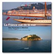 La France vue de la mer - TOME 5 - Des Pyrénées à Menton