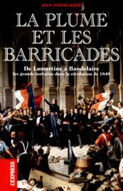 La plume et les barricades ; de Lamartine à Baudelaire ; les écrivains dans la révolution de 1848 - Couverture - Format classique