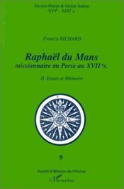 Raphael du Mans, missionnaire en Perse au XVII siècle t.2 ; estats et mémoire - Couverture - Format classique