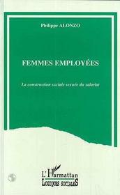Femmes Employees ; La Construction Sociale Sexuee Du Salariat - Intérieur - Format classique