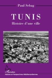 Tunis ; histoire d'une ville - Couverture - Format classique