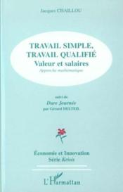 Vente livre :  Travail simple, travail qualifie - valeurs salaires, approches mathematique - suivi de dure journee  - Jacques Chaillou - Gerard Delteil - Chaillou Jacques - Chaillou Jacques