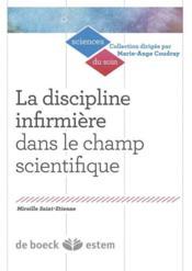 La discipline infirmière dans le champ scientifique ; visibilité et lisibilité d'un savoir professionnel - Couverture - Format classique