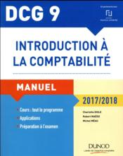 Vente livre :  DCG 9 ; introduction à la comptabilité ; manuel et applications (édition 2017/2018)  - Disle+Maeso+Meau - Michel Meau - Robert Maeso - Charlotte Disle
