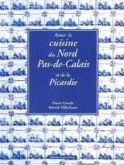 Aimer La Cuisine Du Nord-Pas-De-Calais Et De La Picardie - Couverture - Format classique