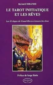 Le tarot initiatique et les rêves ; les 22 étapes du grand-oeuvre a travers les rêves - Couverture - Format classique