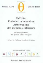 Phlebites, Embolies Pulmonaires, Arteriopathies Des Membres Inferieurs ; Les Enseignements Des Grands Essais Cliniques - Intérieur - Format classique