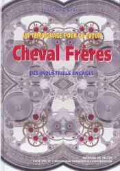 Un Temoignage Pour Le Futur ; Cheval Freres, Des Industriels Engages - Intérieur - Format classique