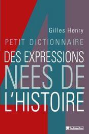 Petit Dictionnaire Des Expressions Nees De L Histoire - Intérieur - Format classique