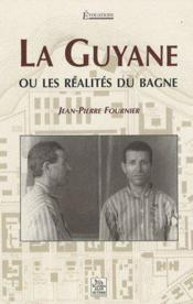 La Guyane ou les réalités du bagne - Couverture - Format classique