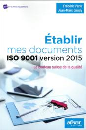 Vente livre :  Établir mes documents ISO 9001 version 2015 ; le couteau suisse de la qualité  - Frederic Paris - Jean-Marc Gandy