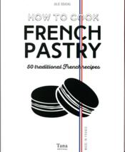 Vente livre :  How to cook french pastry ; 50 traditional french recipes  - Julie Soucail