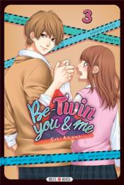 Vente livre :  Be-twin you & me T.3  - Saki Aikawa