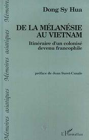 De La Melanesie Au Vietnam ; Itineraire D'Un Colonise Devenu Francophile - Intérieur - Format classique