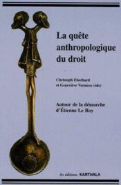 La quête anthropologique du droit ; autour de la démarche d'Etienne le Roy - Couverture - Format classique
