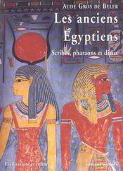Les Anciens Egyptiens ; Scribes, Pharaons Et Dieux - Intérieur - Format classique