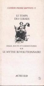 Cahiers Pierre Baptiste t.2 ; le temps des cerises - Couverture - Format classique