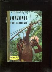 Amazonie Terre Inachevee. - Couverture - Format classique