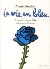 La vie en bleu ; pourquoi la vie est belle même dans l'épreuve - Couverture - Format classique