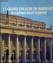 Le Grand Theatre De Bordeaux Des Scenes Dans La Pierre. - Couverture - Format classique