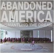 Vente livre :  Abandoned America ; dismantling the dream  - Matthew Christopher