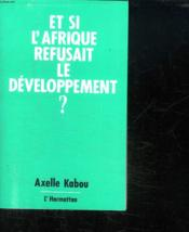 Et si l'Afrique refusait le développement ? - Couverture - Format classique