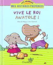 Les Animaux Mes Histoires Preferees 43. Vive Le Roi Anatole! - Intérieur - Format classique